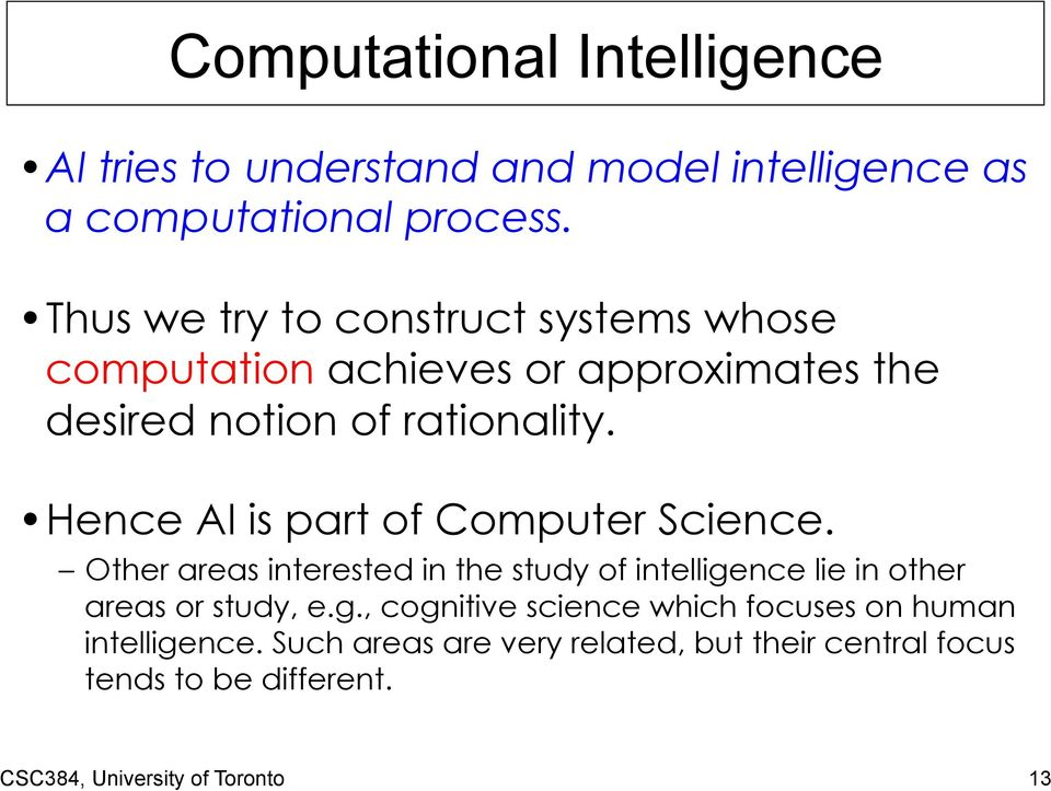 Hence AI is part of Computer Science. Other areas interested in the study of intellige