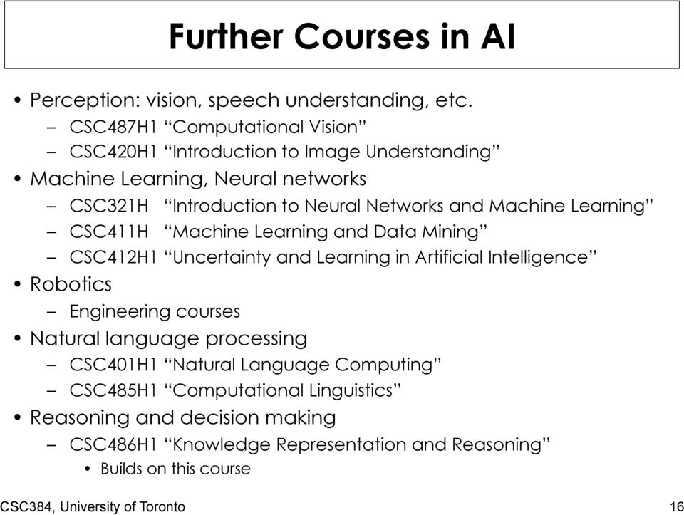 and Machine Learning CSC411H Machine Learning and Data Mining CSC412H1 Uncertainty and Learning in Artificial Intelligence Robotics Engineering