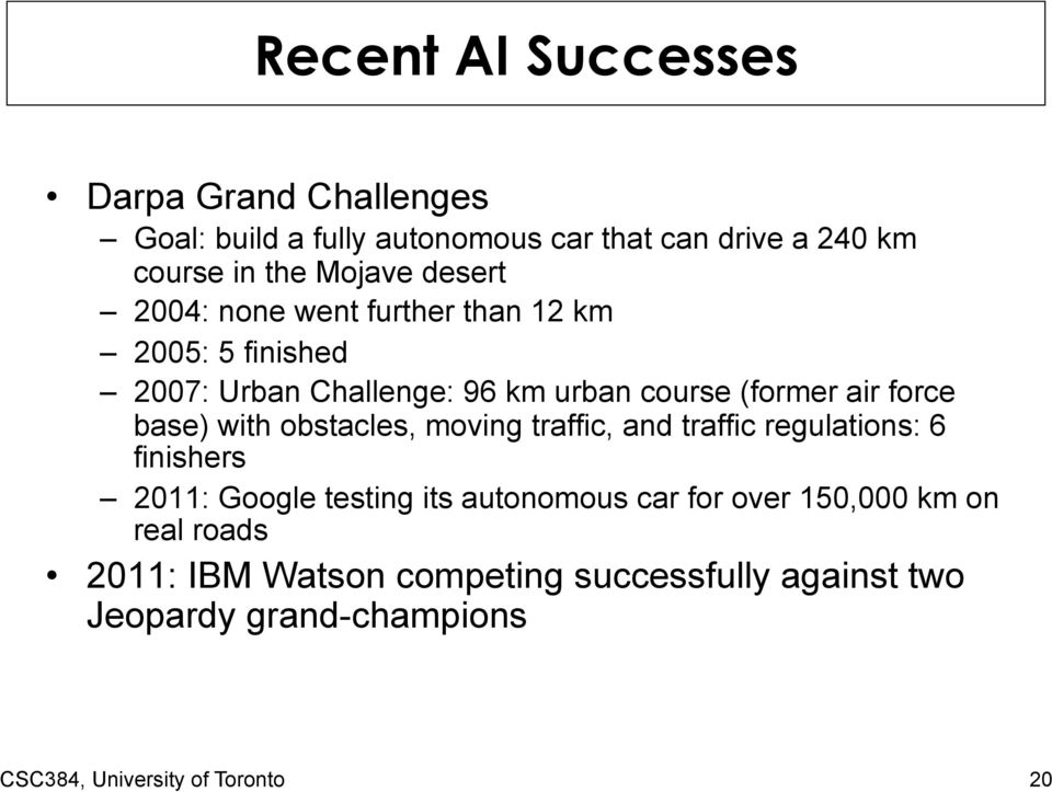 with obstacles, moving traffic, and traffic regulations: 6 finishers 2011: Google testing its autonomous car for over
