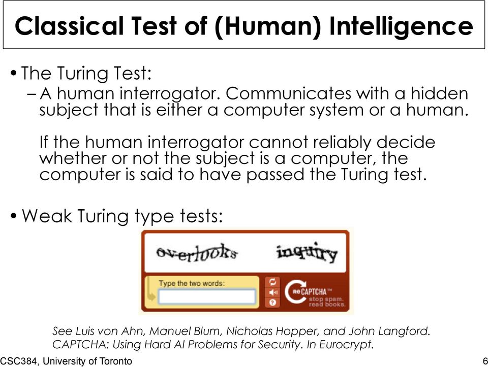 If the human interrogator cannot reliably decide whether or not the subject is a computer, the computer is said to have
