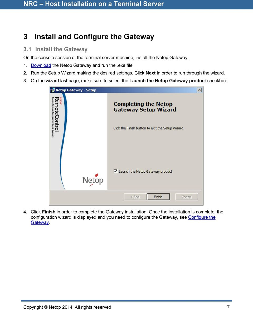 On the wizard last page, make sure to select the Launch the Netop Gateway product checkbox. 4. Click Finish in order to complete the Gateway installation.