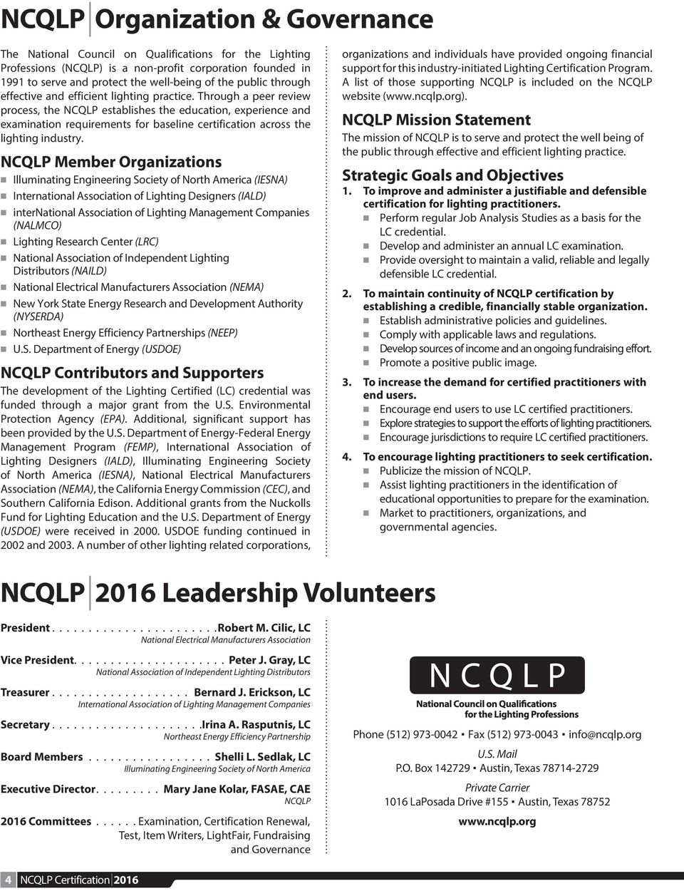 Through a peer review process, the NCQLP establishes the education,  experience and examination requirements
