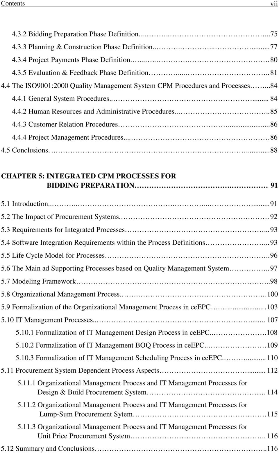 .. 86 4.4.4 Project Management Procedures... 86 4.5 Conclusions...... 88 CHAPTER 5: INTEGRATED CPM PROCESSES FOR BIDDING PREPARATION. 91 5.1 Introduction........... 91 5.2 The Impact of Procurement Systems.
