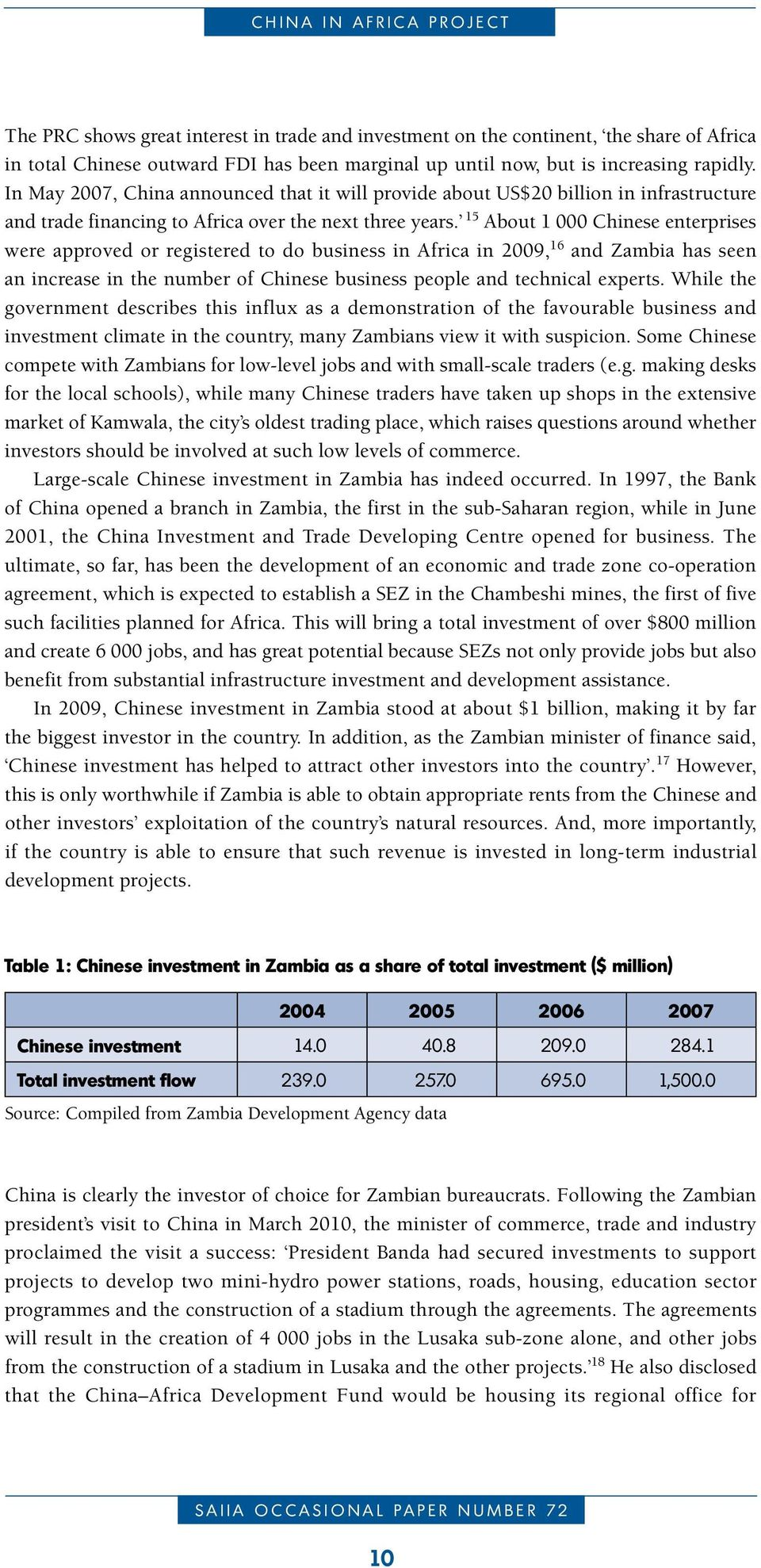 15 About 1 000 Chinese enterprises were approved or registered to do business in Africa in 2009, 16 and Zambia has seen an increase in the number of Chinese business people and technical experts.