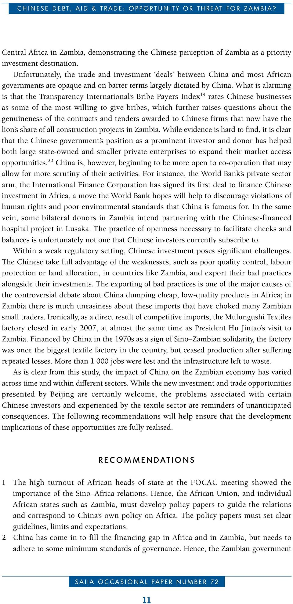 Unfortunately, the trade and investment deals between China and most African governments are opaque and on barter terms largely dictated by China.