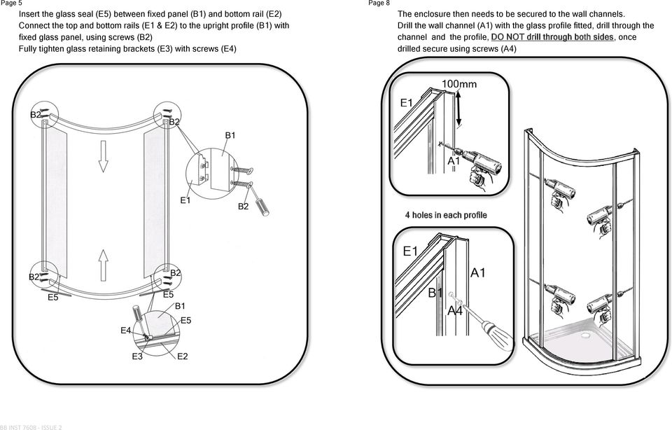 Connect the top and bottom rails (E1 & E2) to the upright profile (B1) with Drill the wall channel (A1) with the glass profile