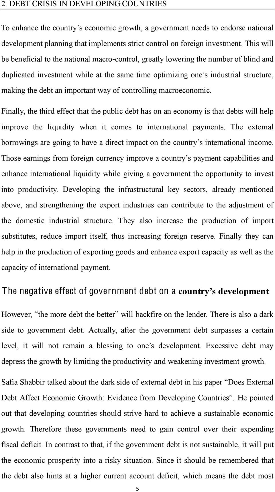 important way of controlling macroeconomic. Finally, the third effect that the public debt has on an economy is that debts will help improve the liquidity when it comes to international payments.