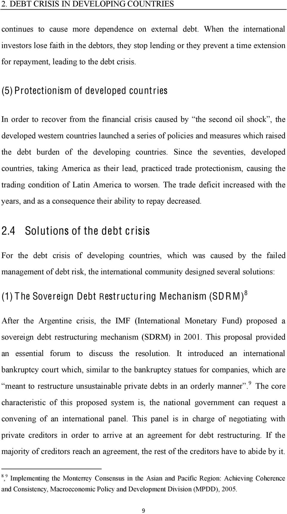 (5) Protectionism of developed countries developed western countries launched a series of policies and measures which raised the debt burden of the developing countries.