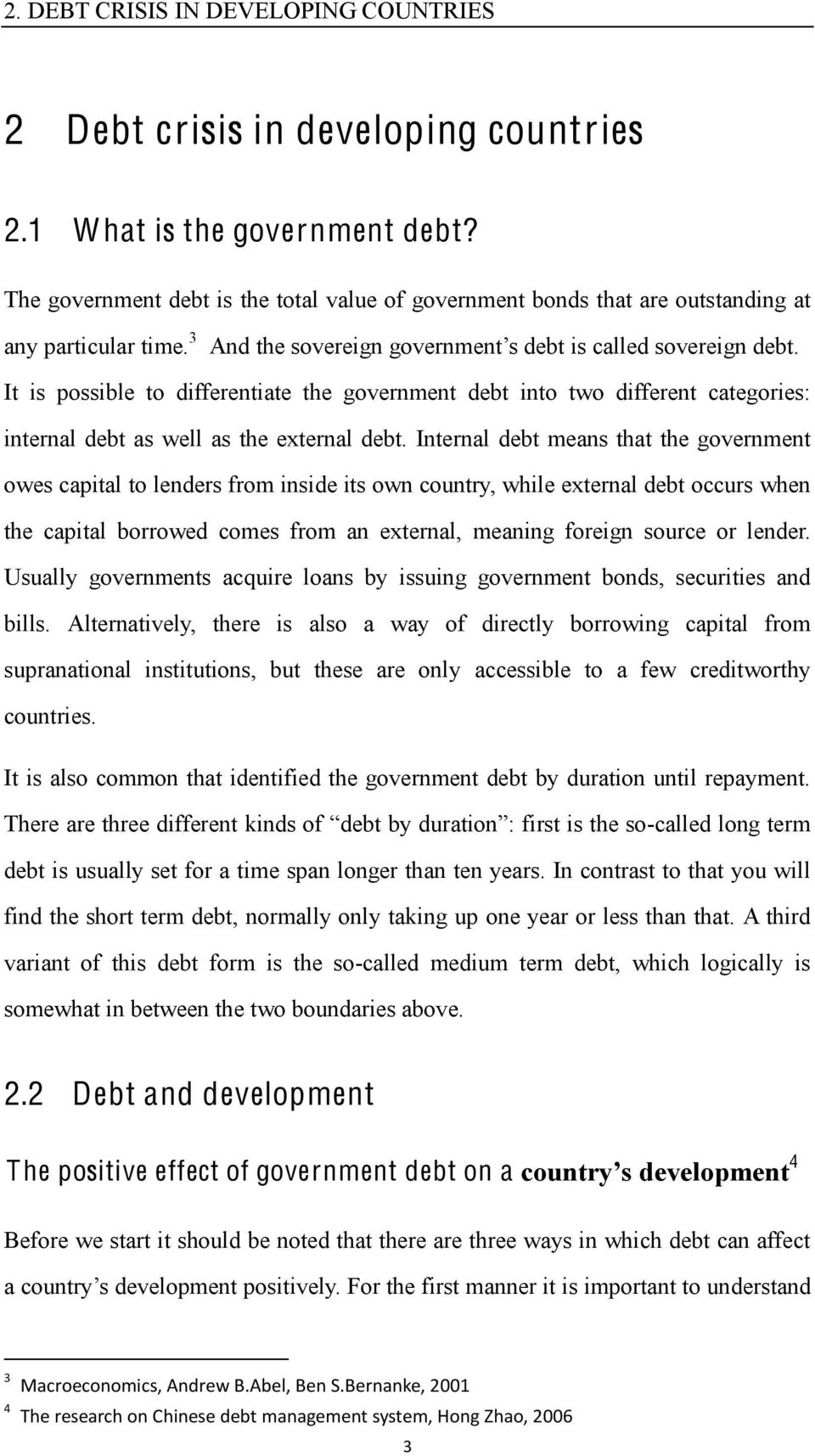 3 And t It is possible to differentiate the government debt into two different categories: internal debt as well as the external debt.