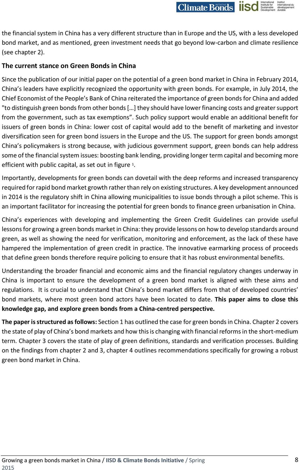 The current stance on Green Bonds in China Since the publication of our initial paper on the potential of a green bond market in China in February 2014, China s leaders have explicitly recognized the