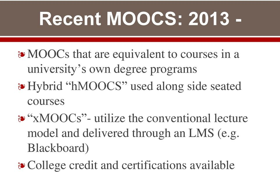 courses xmoocs - utilize the conventional lecture model and delivered