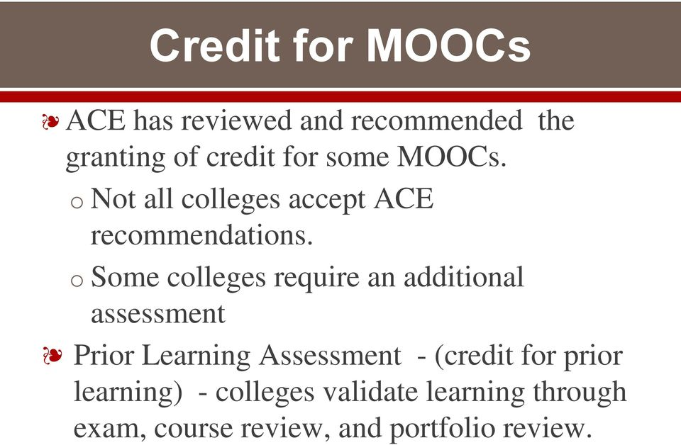 o Some colleges require an additional assessment Prior Learning Assessment -