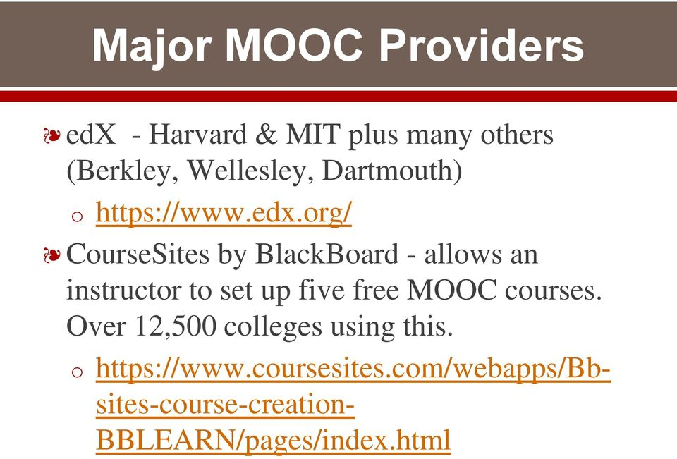 org/ CourseSites by BlackBoard - allows an instructor to set up five free MOOC