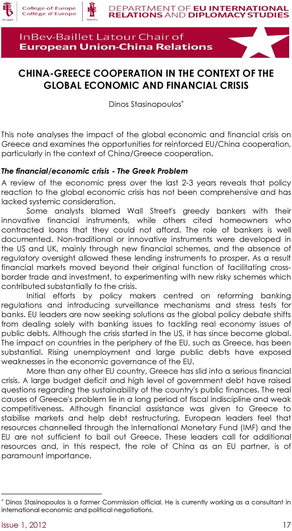 The financial/economic crisis - The Greek Problem A review of the economic press over the last 2-3 years reveals that policy reaction to the global economic crisis has not been comprehensive and has