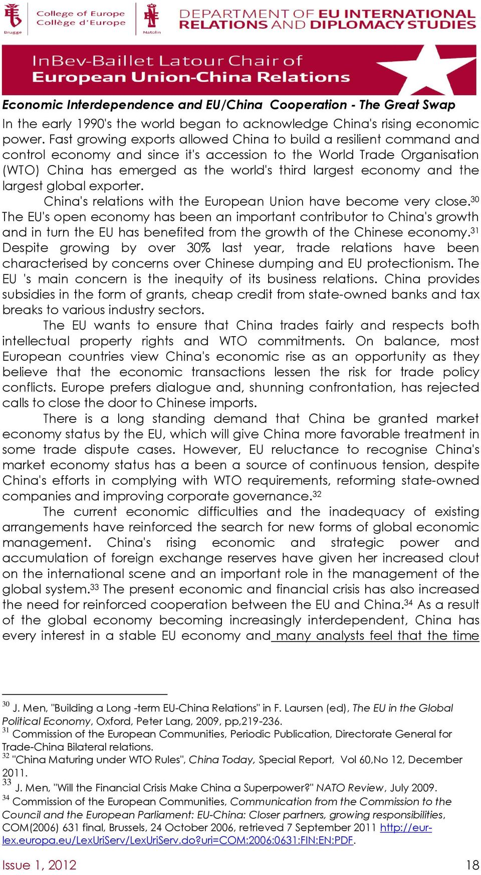 economy and the largest global exporter. China's relations with the European Union have become very close.
