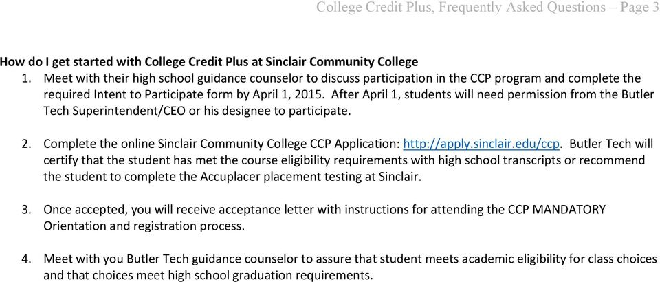 After April 1, students will need permission from the Butler Tech Superintendent/CEO or his designee to participate. 2. Complete the online Sinclair Community College CCP Application: http://apply.