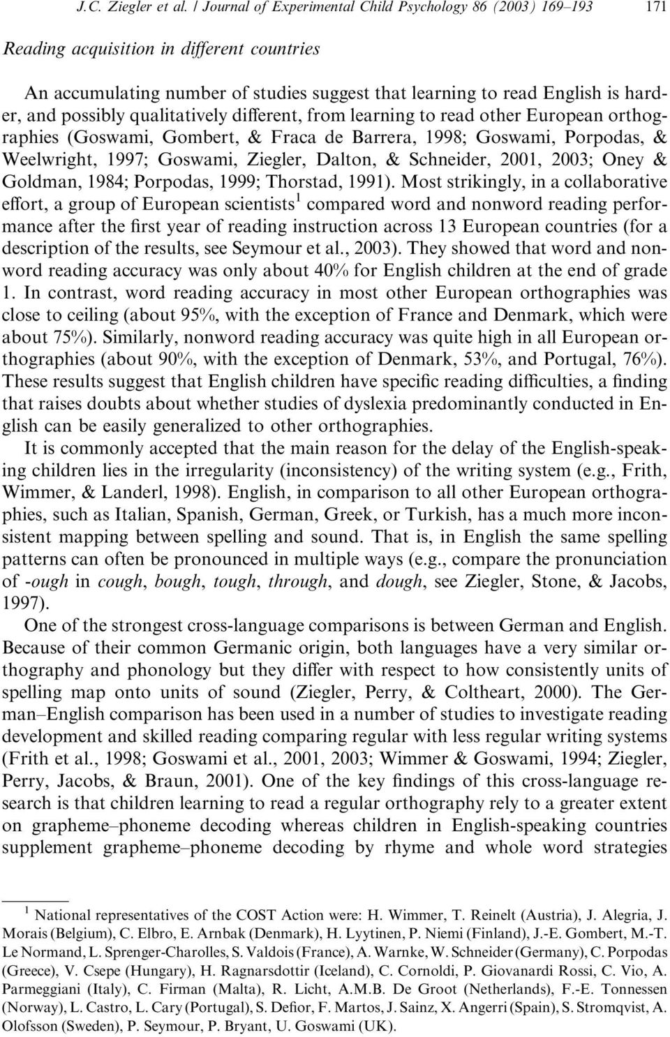 possibly qualitatively different, from learning to read other European orthographies (Goswami, Gombert, & Fraca de Barrera, 1998; Goswami, Porpodas, & Weelwright, 1997; Goswami, Ziegler, Dalton, &
