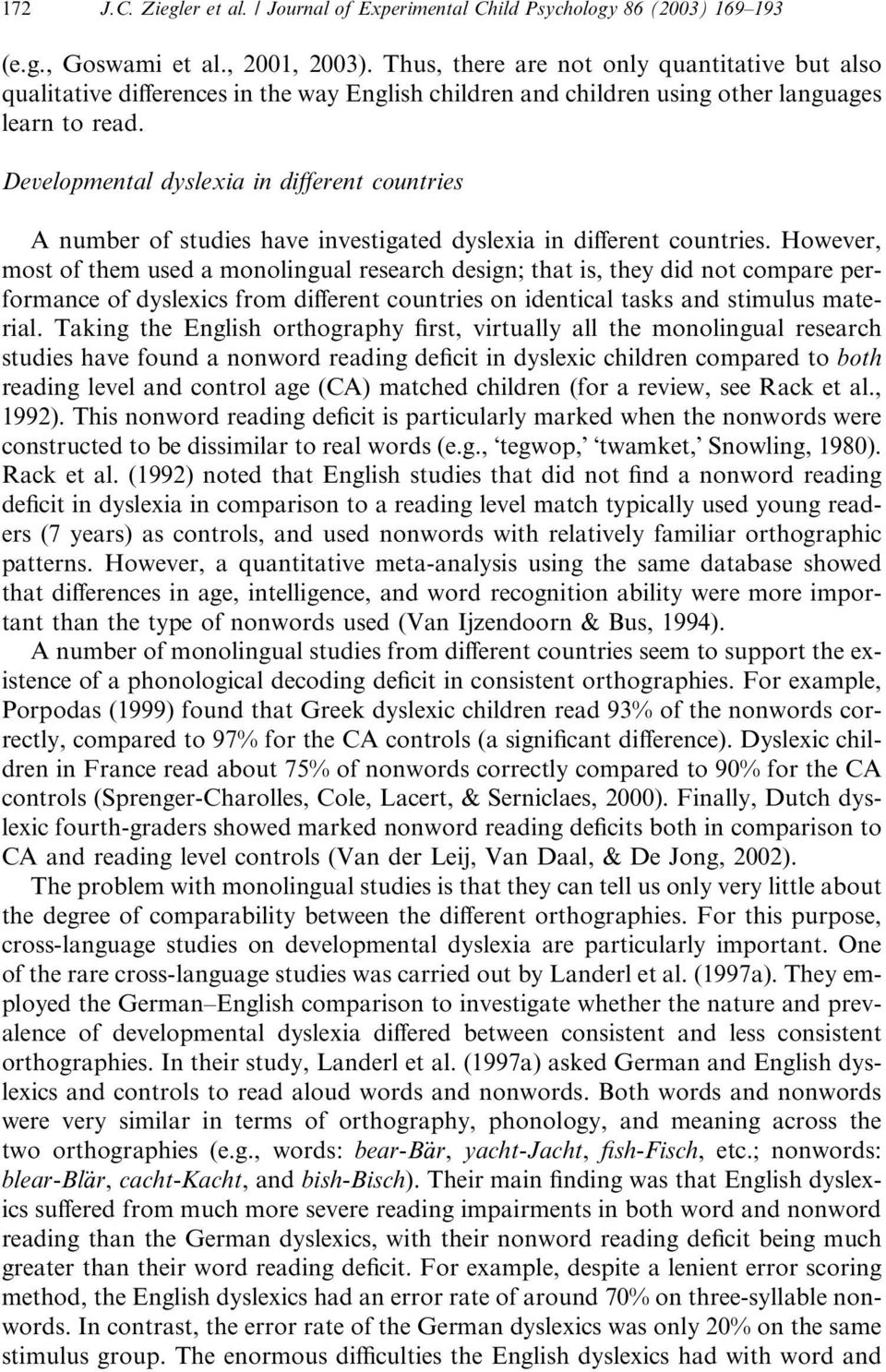 Developmental dyslexia in different countries A number of studies have investigated dyslexia in different countries.
