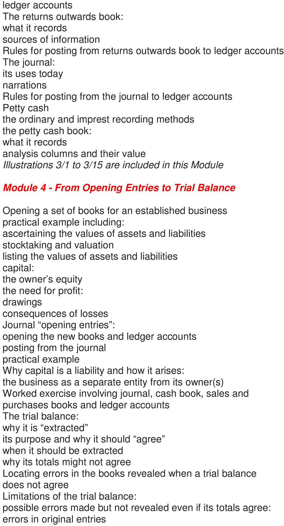 From Opening Entries to Trial Balance Opening a set of books for an established business practical example including: ascertaining the values of assets and liabilities stocktaking and valuation