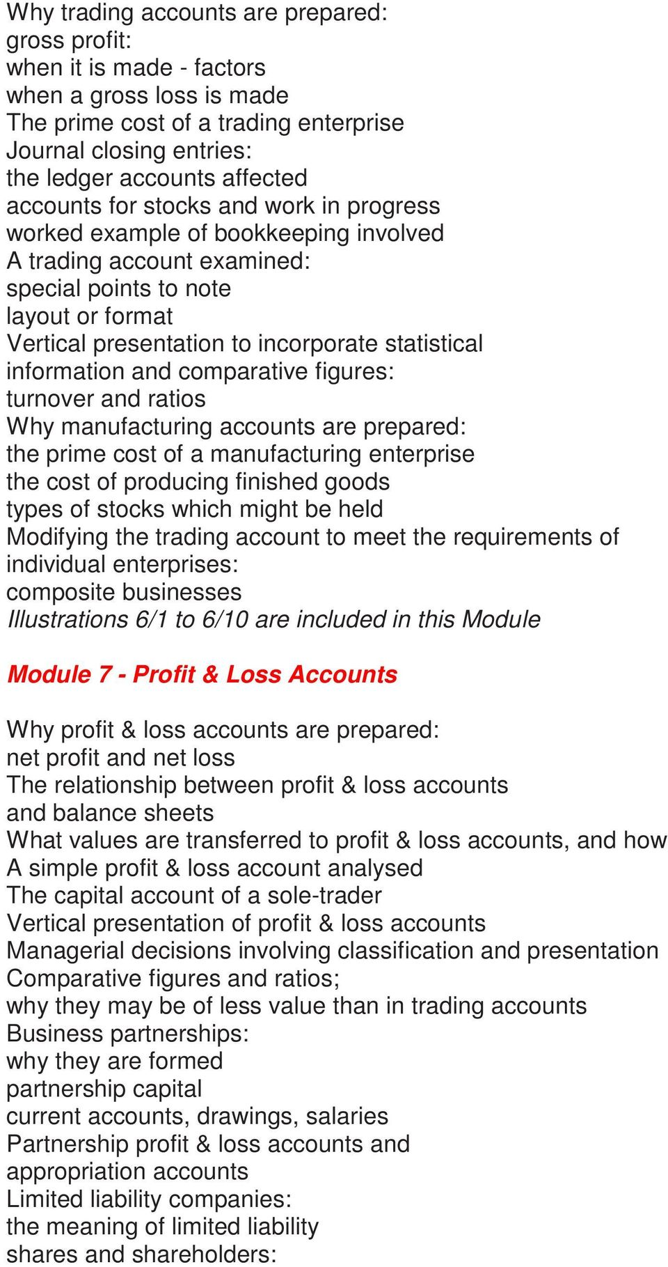 information and comparative figures: turnover and ratios Why manufacturing accounts are prepared: the prime cost of a manufacturing enterprise the cost of producing finished goods types of stocks