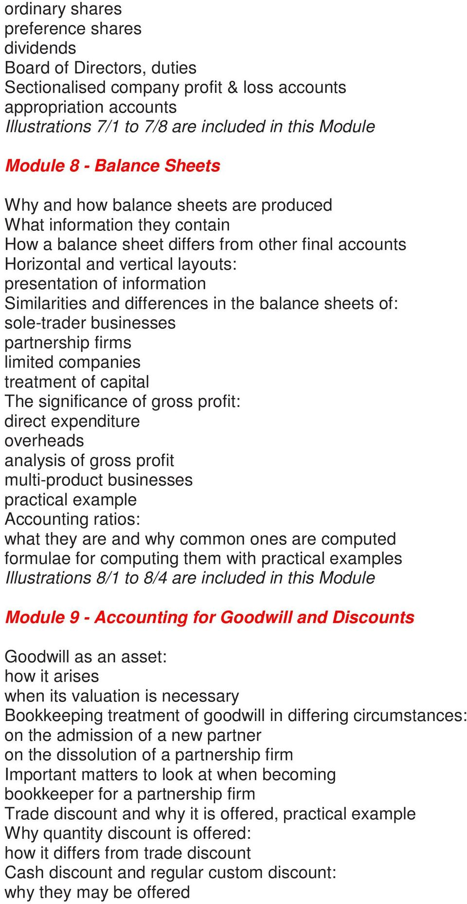 information Similarities and differences in the balance sheets of: sole-trader businesses partnership firms limited companies treatment of capital The significance of gross profit: direct expenditure