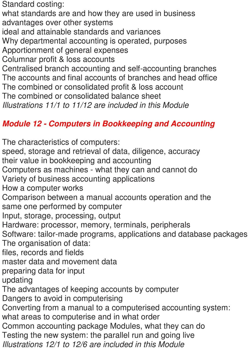 or consolidated profit & loss account The combined or consolidated balance sheet Illustrations 11/1 to 11/12 are included in this Module Module 12 - Computers in Bookkeeping and Accounting The