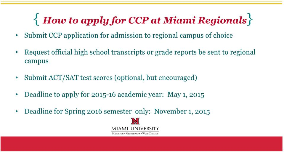 sent to regional campus Submit ACT/SAT test scores (optional, but encouraged) Deadline to