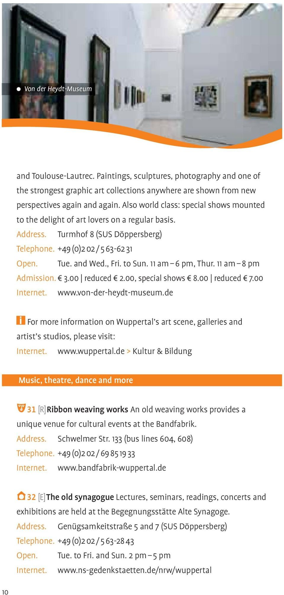 11 am 6 pm, Thur. 11 am 8 pm Admission. 3.00 reduced 2.00, special shows 8.00 reduced 7.00 Internet. www.von-der-heydt-museum.