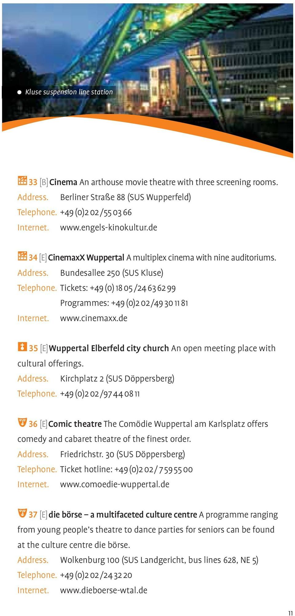 Tickets: +49 (0) 18 05 /24 63 62 99 Programmes: +49 (0)2 02 /49 30 11 81 Internet. www.cinemaxx.de 35 [E] Wuppertal Elberfeld city church An open meeting place with cultural offerings. Address.