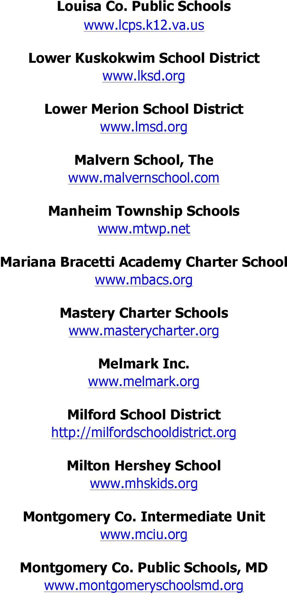 org Mastery Charter Schools www.masterycharter.org Melmark Inc. www.melmark.org Milford School District http://milfordschooldistrict.