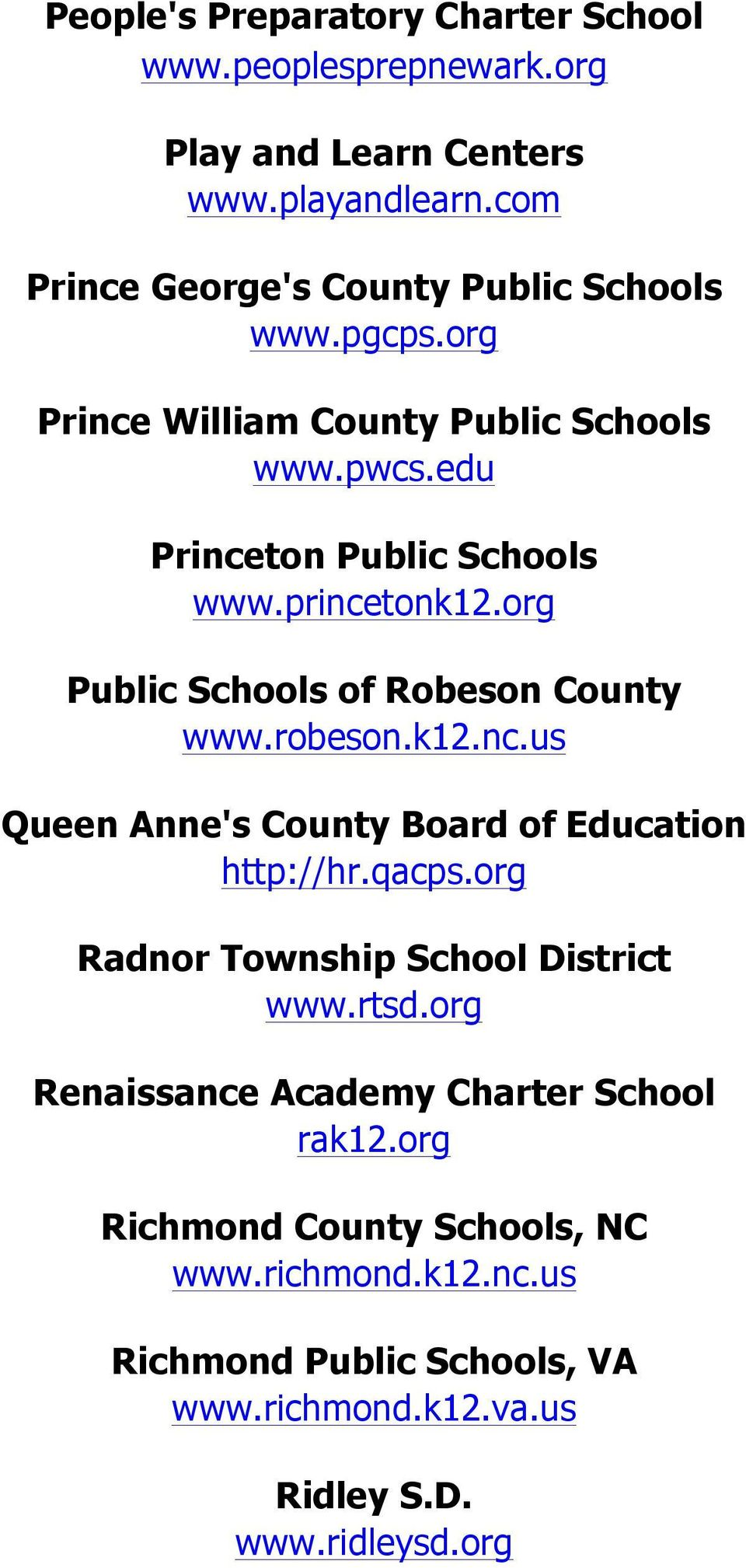 princetonk12.org Public Schools of Robeson County www.robeson.k12.nc.us Queen Anne's County Board of Education http://hr.qacps.