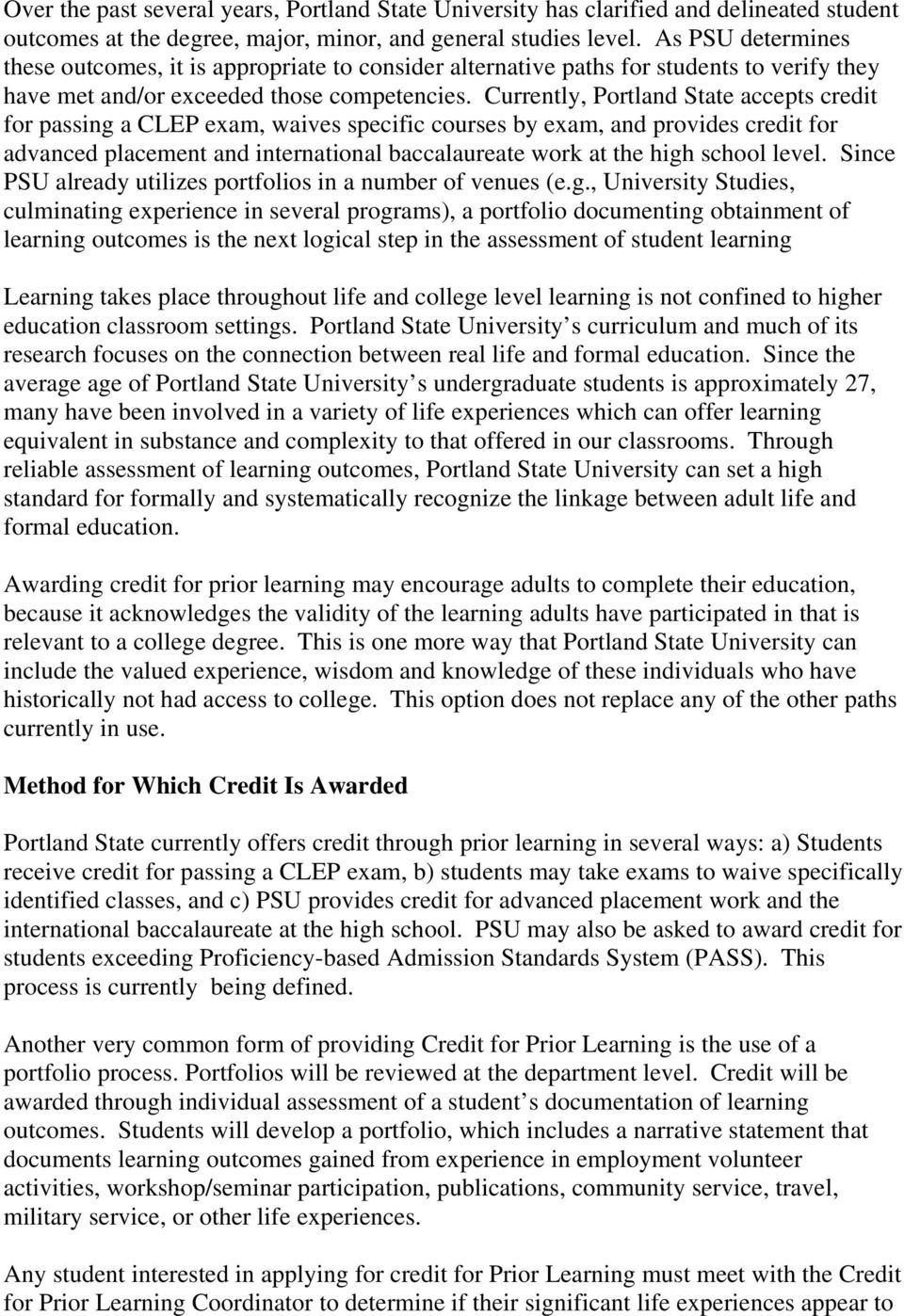 Currently, Portland State accepts credit for passing a CLEP exam, waives specific courses by exam, and provides credit for advanced placement and international baccalaureate work at the high school