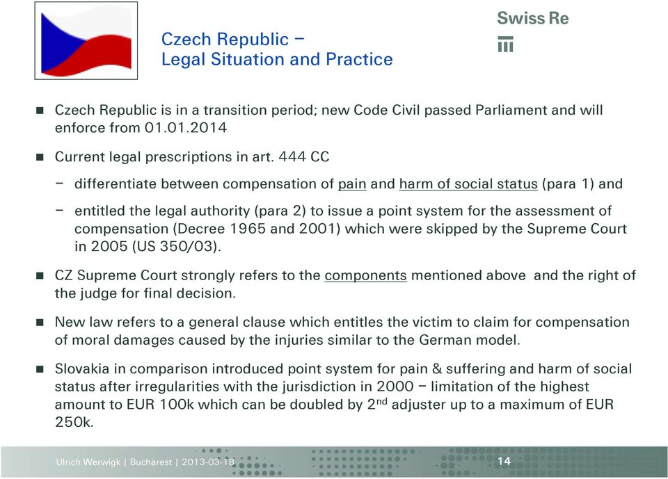 and 2001) which were skipped by the Supreme Court in 2005 (US 350/03). CZ Supreme Court strongly refers to the components mentioned above and the right of the judge for final decision.