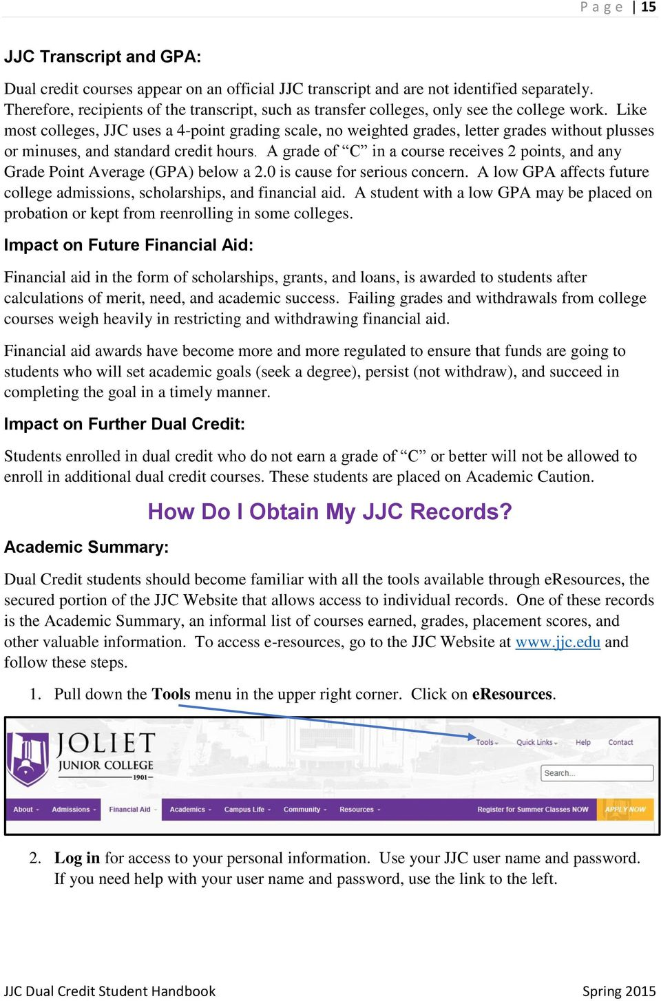 Like most colleges, JJC uses a 4-point grading scale, no weighted grades, letter grades without plusses or minuses, and standard credit hours.