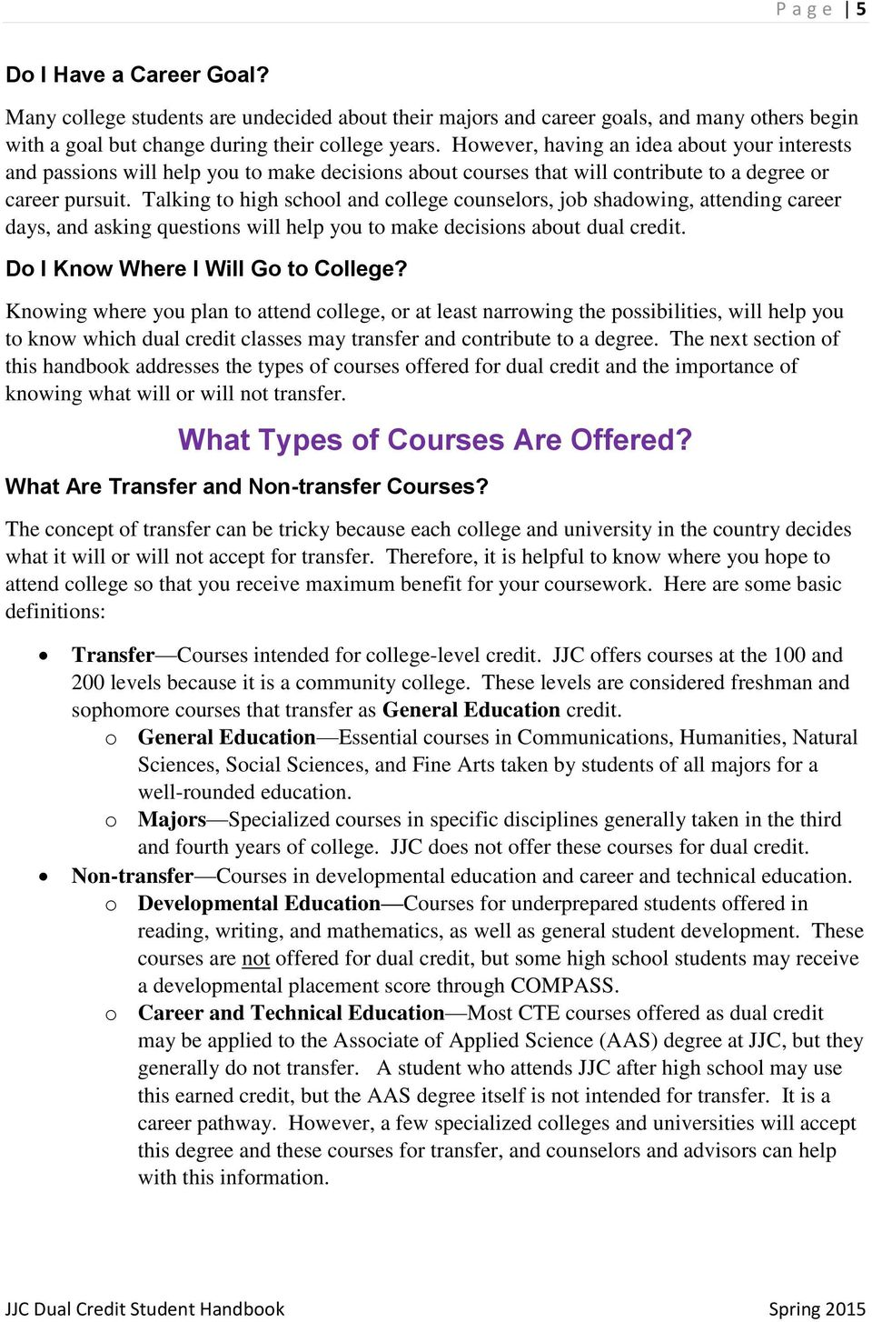 Talking to high school and college counselors, job shadowing, attending career days, and asking questions will help you to make decisions about dual credit. Do I Know Where I Will Go to College?
