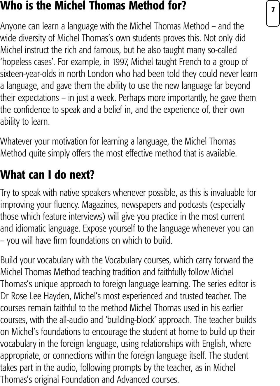 For example, in 1997, Michel taught French to a group of sixteen-year-olds in north London who had been told they could never learn a language, and gave them the ability to use the new language far