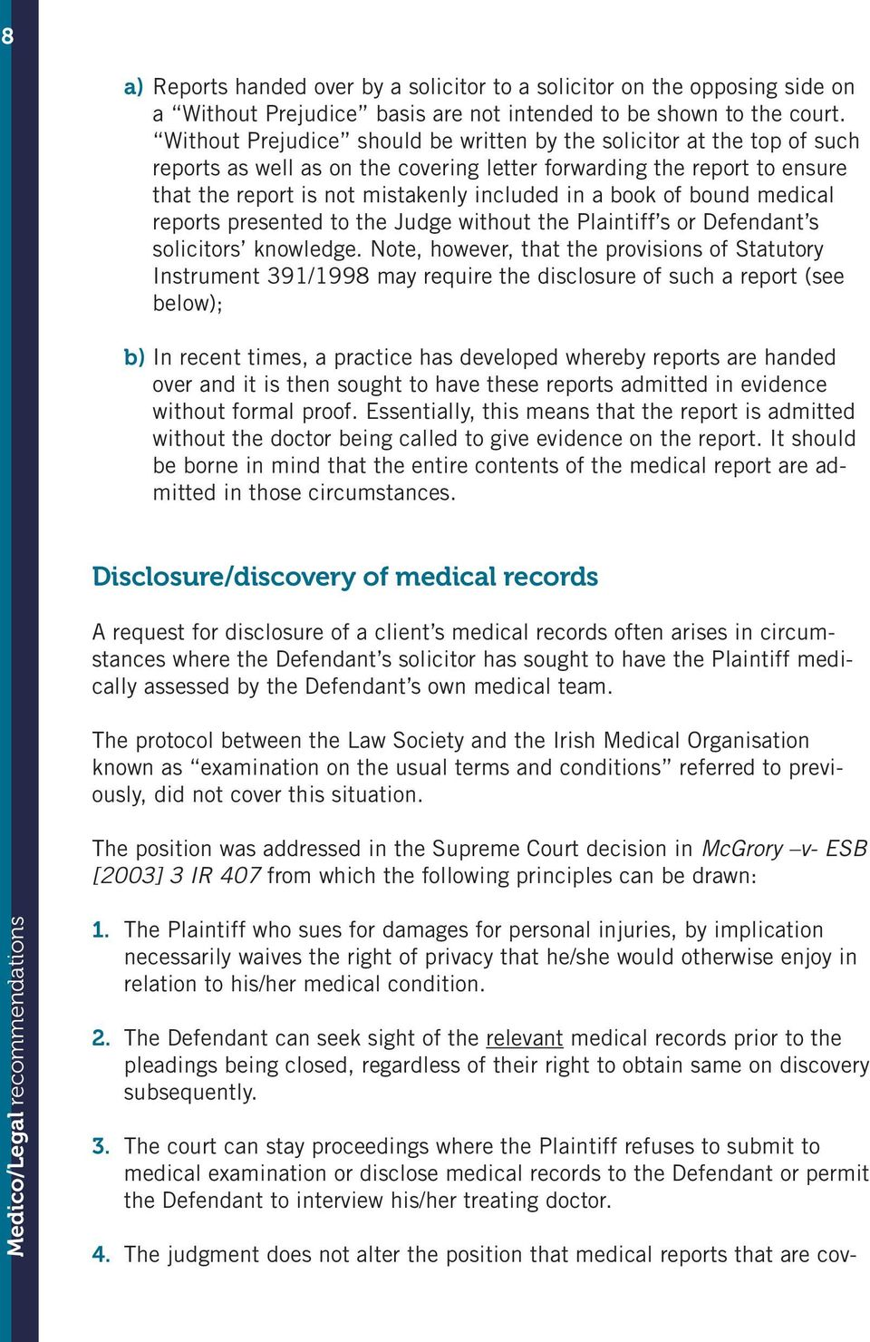 of bound medical reports presented to the Judge without the Plaintiff s or Defendant s solicitors knowledge.