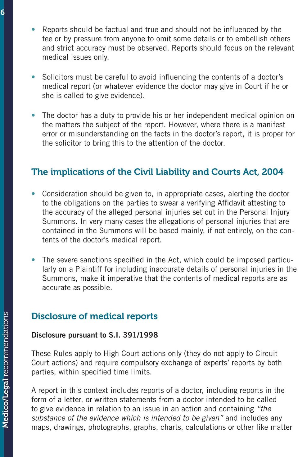 Solicitors must be careful to avoid influencing the contents of a doctor s medical report (or whatever evidence the doctor may give in Court if he or she is called to give evidence).