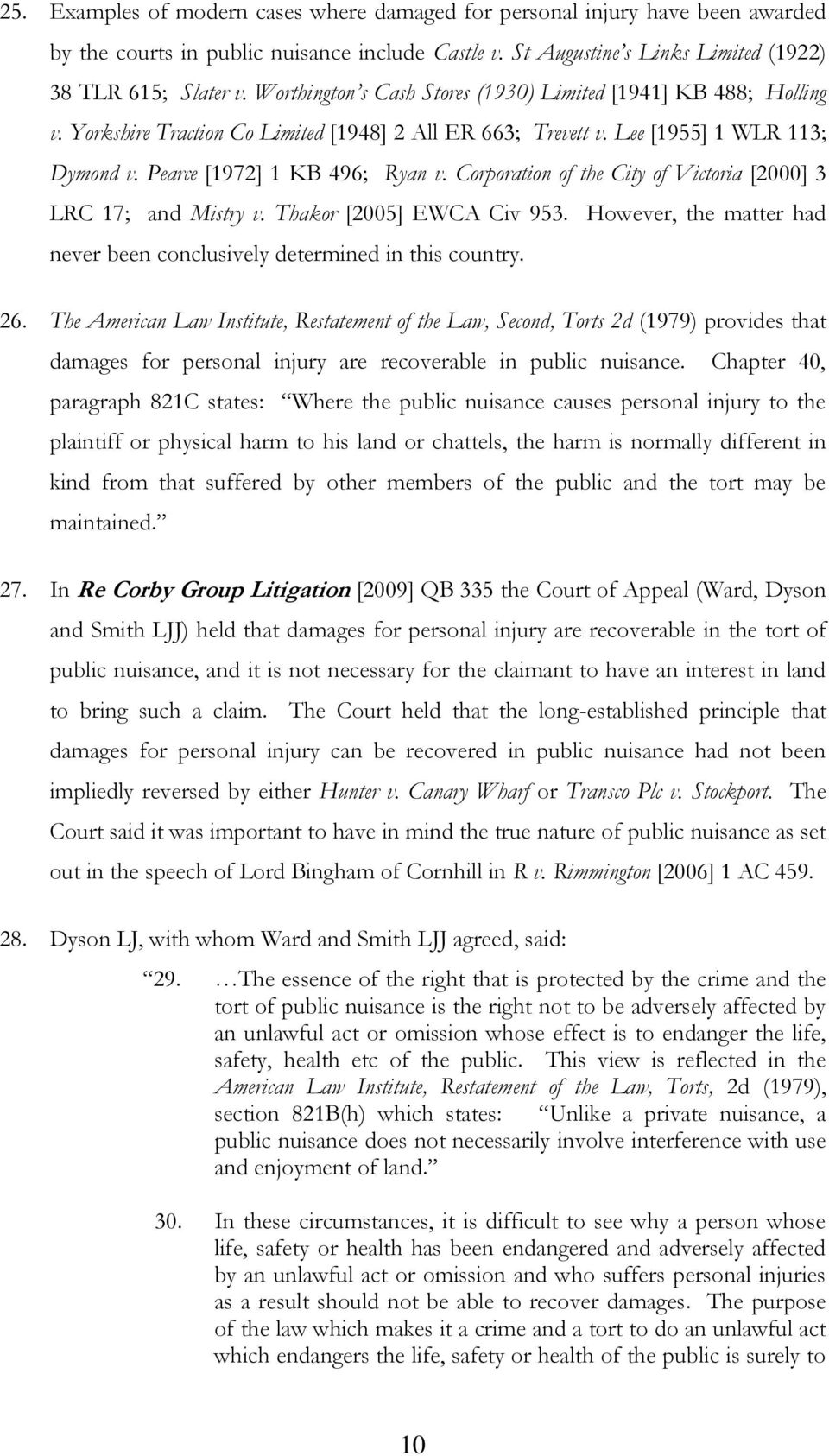 Corporation of the City of Victoria [2000] 3 LRC 17; and Mistry v. Thakor [2005] EWCA Civ 953. However, the matter had never been conclusively determined in this country. 26.