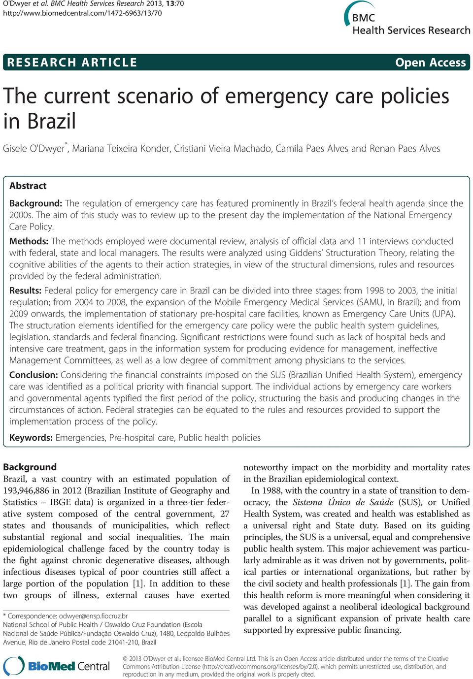 Camila Paes Alves and Renan Paes Alves Abstract Background: The regulation of emergency care has featured prominently in Brazil s federal health agenda since the 2000s.