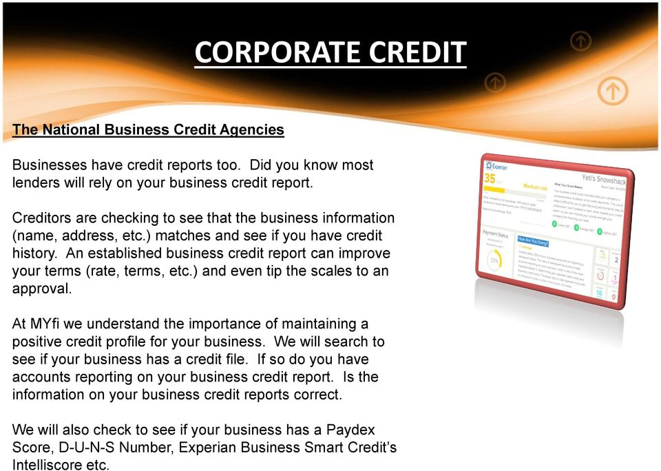An established business credit report can improve your terms (rate, terms, etc.) and even tip the scales to an approval.