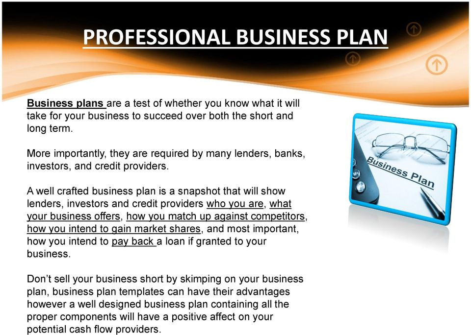 A well crafted business plan is a snapshot that will show lenders, investors and credit providers who you are, what your business offers, how you match up against competitors, how you intend to gain