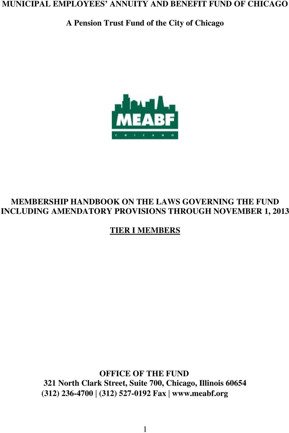 PROVISIONS THROUGH NOVEMBER 1, 2013 TIER I MEMBERS OFFICE OF THE FUND 321 North Clark