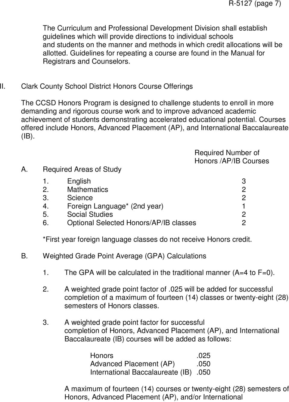 Clark County School District Honors Course Offerings The CCSD Honors Program is designed to challenge students to enroll in more demanding and rigorous course work and to improve advanced academic