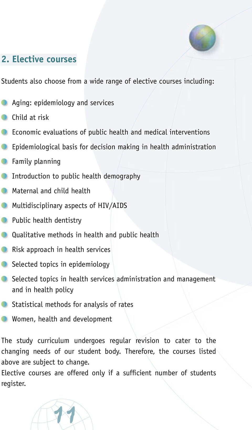 HIV/AIDS Public health dentistry Qualitative methods in health and public health Risk approach in health services Selected topics in epidemiology Selected topics in health services administration and