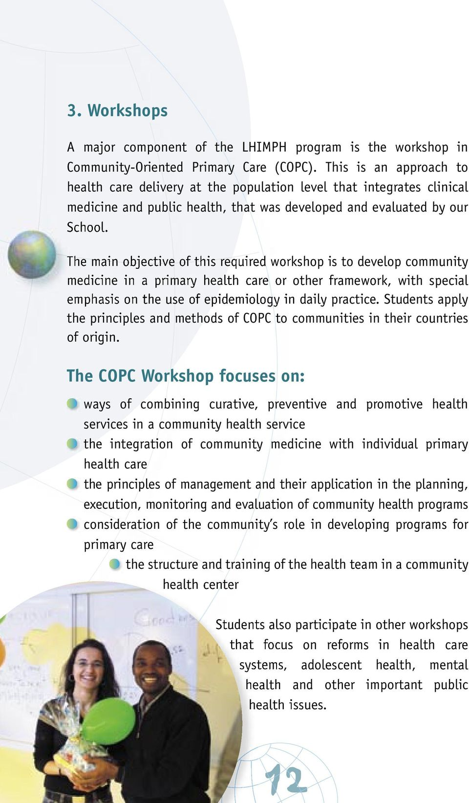 The main objective of this required workshop is to develop community medicine in a primary health care or other framework, with special emphasis on the use of epidemiology in daily practice.