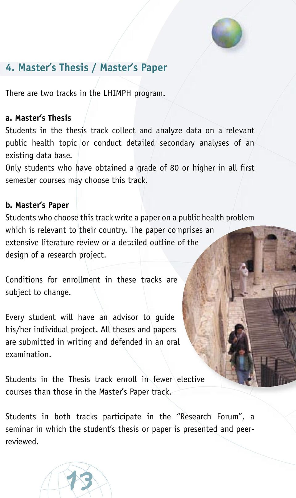 Master s Thesis Students in the thesis track collect and analyze data on a relevant public health topic or conduct detailed secondary analyses of an existing data base.