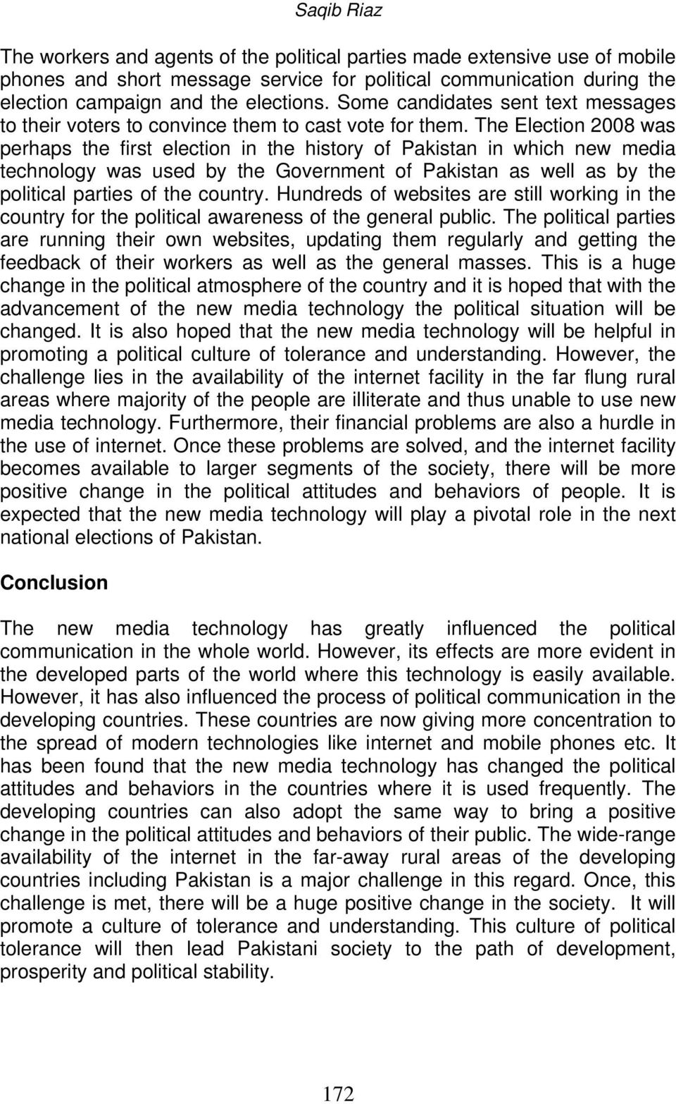 The Election 2008 was perhaps the first election in the history of Pakistan in which new media technology was used by the Government of Pakistan as well as by the political parties of the country.