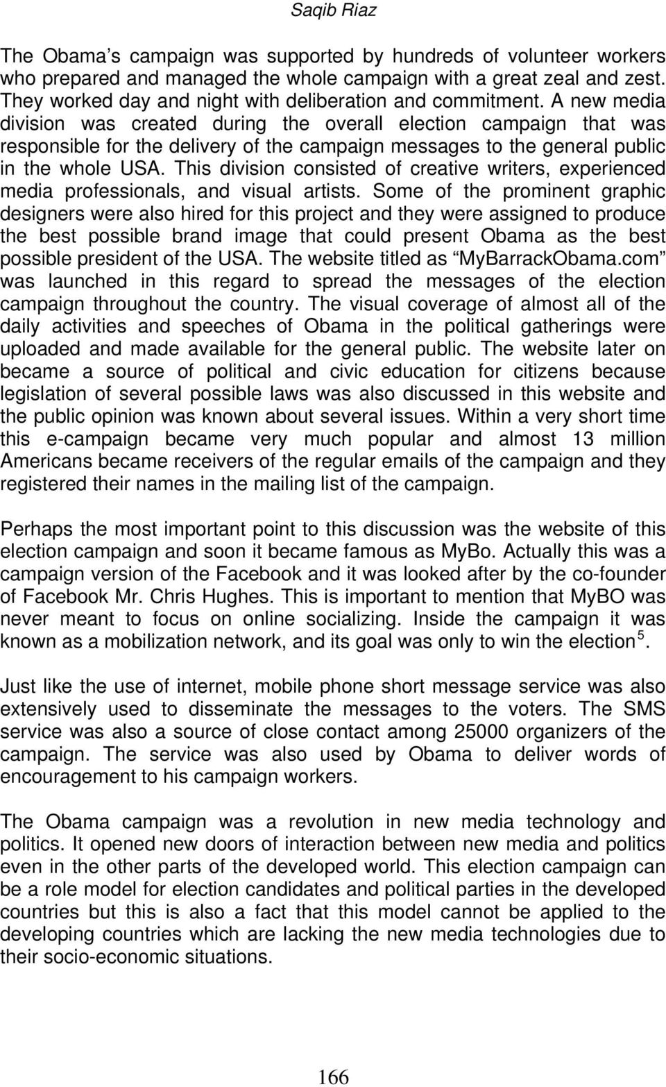 A new media division was created during the overall election campaign that was responsible for the delivery of the campaign messages to the general public in the whole USA.