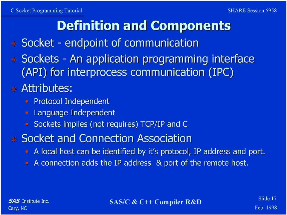 implies (not requires) TCP/IP and C Socket and Connection Association A local host can be identified by it s